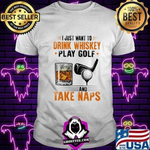85504f0c i just want to drink whiskey play golf and take naps shirt unisex tee 300x300 - Home