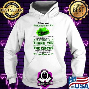To My Dear Daughter In Law I Didn't You The Gift Of Life I Gave You My Amazing Son Thank You Hoodie
