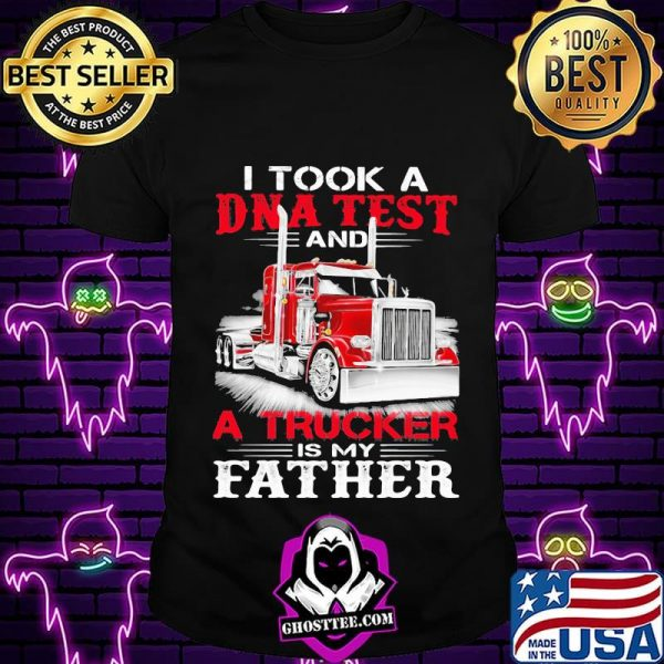 I Took A DNA Test And A Trucker Is My Father Shirt