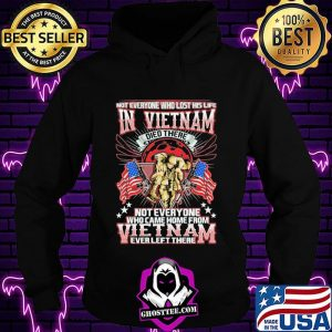 Not Everyone Who Lost His Life In Vietnam Who Came Home From Everleft There Veteran American Flag Shirt Hoodie