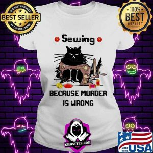 Sewing Because Murder Is Wrong Cat Shirt V-neck