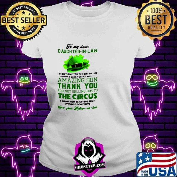 To My Dear Daughter In Law I Didn't You The Gift Of Life I Gave You My Amazing Son Thank You shirt
