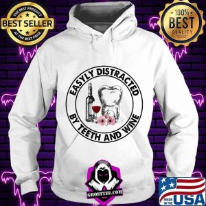Eassyly Distracted By Teeth And Wine Shirt Hoodie