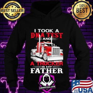 I Took A DNA Test And A Trucker Is My Father Shirt Hoodie