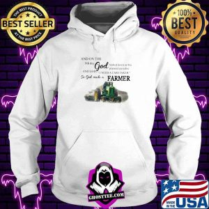 And On The 8th Day God And Said I Need A Caretaker So God Made A Farmer Tractor Shirt Hoodie