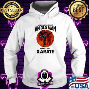 Never Underestimate An Old Man Who Loves Karate Moon Blood Shirt Hoodie