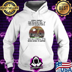 People Should Seriously Stop Expecting Normal From Me We All Know It's Never Going To Happen Horse Vintage Shirt Hoodie