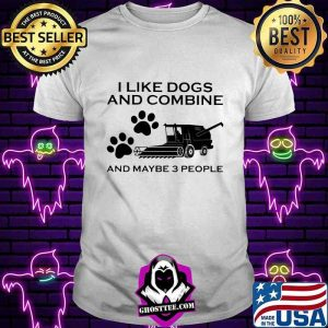 I Like Dogs And Combine And Maybe 3 People Shirt