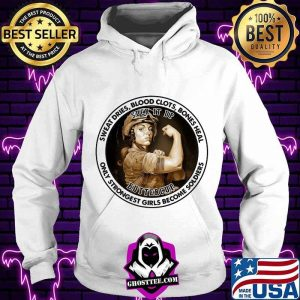 Sweat Dries Blood Clots Bones Heal Only Strongest Girl Become Soldiers Suck It Up Buttercup Shirt Hoodie