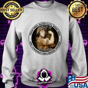 Sweat Dries Blood Clots Bones Heal Only Strongest Girl Become Soldiers Suck It Up Buttercup Shirt Sweater