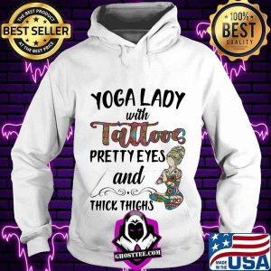 Yoga Lady With Tattoos Prettyeyes And Thick Things Shirt Hoodie