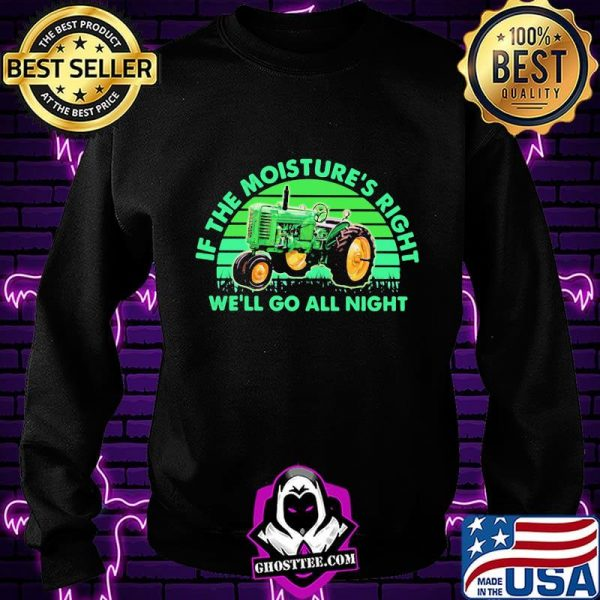 If The Moisture's Right We'll Go All Night Combine Vintage Shirt
