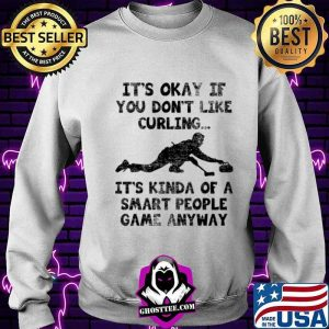 Curling Player Smart Curler Quote It's Kinda Of A Smart People Game Anyway Shirt Sweater