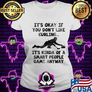 Curling Player Smart Curler Quote It's Kinda Of A Smart People Game Anyway Shirt V-neck