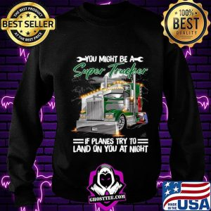 You Might Be A Super Trucker If Planes Try To Land On You At Night Sweatshirt