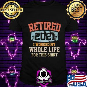 911cf91d vintage retired 2021 i worked my whole life for this shirt unisex 300x300 - Home