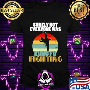 9c3966c9 surely not everyone was kung fu fighting vintage shirt unisex 300x300 - Home