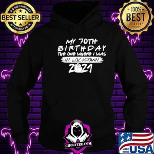 a3f4980d my 70th birthday the one where i was in lockdown 2021 shirt hoodie 300x300 - Home