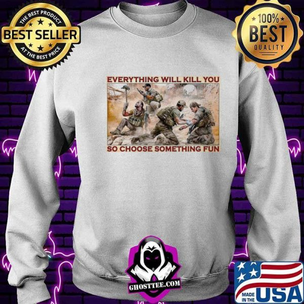 Military Everything Will Kill You So Choose Something Fun shirt
