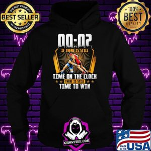 00 – 02 Of There Is Still Time On The Clock There Is Still Time To Win Shirt