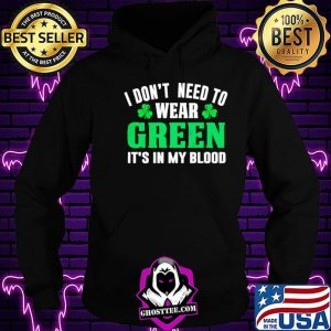 e474fe98 i dont need to wear green its in my blood st patricks day shirt hoodie 300x300 - Home