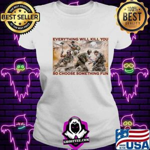 Military Everything Will Kill You So Choose Something Fun V-neck
