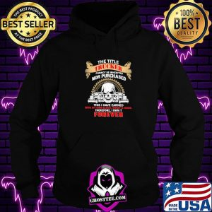 The Title Trucker Annot Be Inherited Nor Purchased This Is Have Eared With My Own It Forever Skull Shirt Hoodie