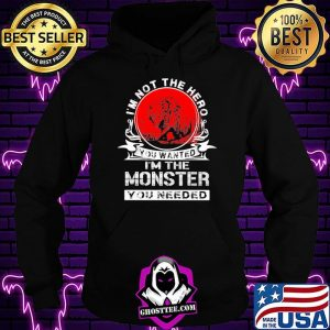 I'm Not The Hero You Wanted I'm The Monster You Needed Wolf Blood Moon Shirt