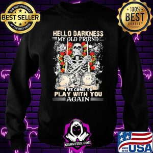 Hello Darkness My Old Friend I've Come To Play With You Again Skull Drum Rose Shirt Sweatshirt
