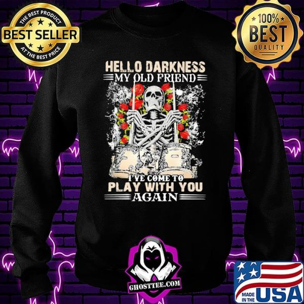 Hello Darkness My Old Friend I've Come To Play With You Again Skull Drum Rose Shirt