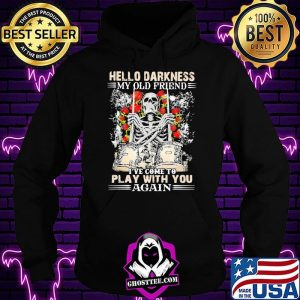 Hello Darkness My Old Friend I've Come To Play With You Again Skull Drum Rose Shirt Hoodie