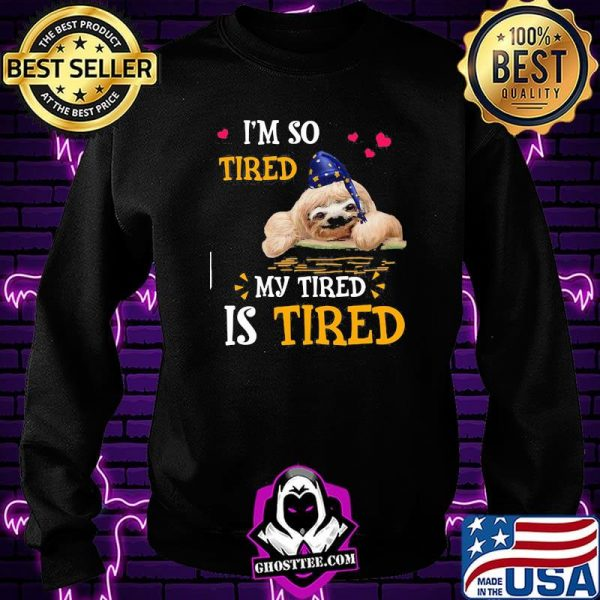 I'm So Tired My Tired Is Tired Sloths Shirt