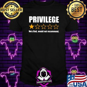Privilege Very Bad Would Not Recommend Shirt