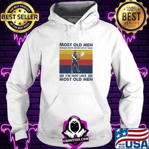 Most Old Men Would Have Given Up By Now I'm Not Like Most Old Men Squash Vintage Shirt Hoodie
