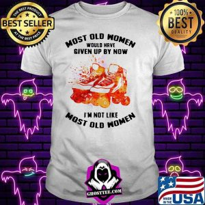 Most Old Women Would Have Given Up By Now I'm Not Like Most Old Women Roller Skating Watercolor Shirt