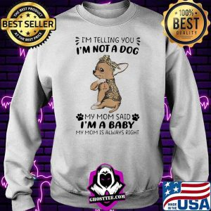 I'm Telling You I'm Not A Dog My Mom Sad I'm A Baby My Mom Is Always Right Dog Lepoard Vintage Shirt Sweater