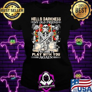 Hello Darkness My Old Friend I've Come To Play With You Again Skull Drum Rose Shirt Ladiestee
