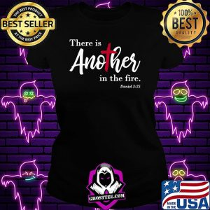 There Is Another In The Fire Scripture Religious Shirt Ladiestee
