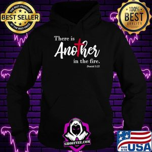 There Is Another In The Fire Scripture Religious Shirt Hoodie