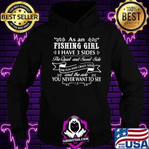 As an fishing girl I have 3 sides the quiet and sweet side You Never Want To See Shirt