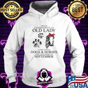 Never Underestimate An Old Lady Who Loves Dogs And Horses And Was Born In September Shirt