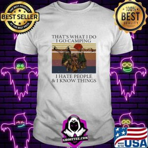 That's What I Do I Go Camping I Hate People And I Know Things Vintage Shirt