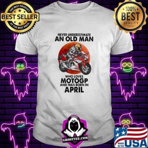 Never Underestimate An Old Man Who Loves Motogp And Was Born In April Blood Moon Shirt