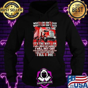 857f9352 what i do isn t easy what i do isn t safe it s me it s the way i am i will drive my hardest i will not quilt till i die truck shirt hoodie 300x300 - Home