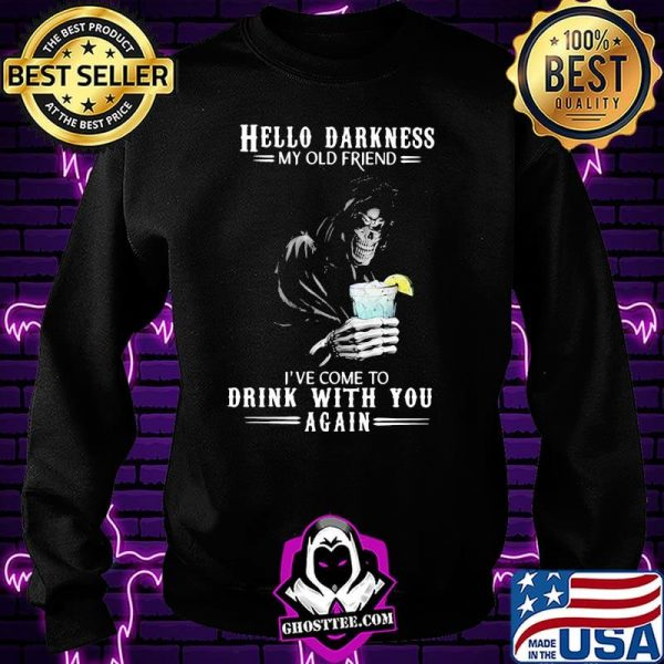 Hello Darkness My Old Friend I've Come To Drink With You Again Skull Shirt