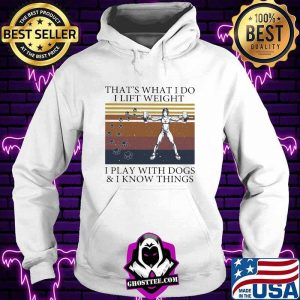 That's What I Do I Lift Weight I Play With Dogs And I Know Things Vintage Shirt