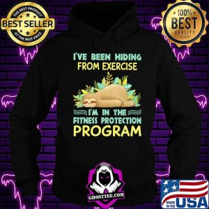 I've Been Hiding From Exercise I'm In The Fitness Protection Program Sloth shirt