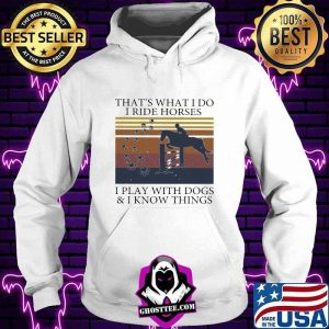 That's What I Do I Ride Horses I Play With Dogs And I Know Things Vintage Shirt