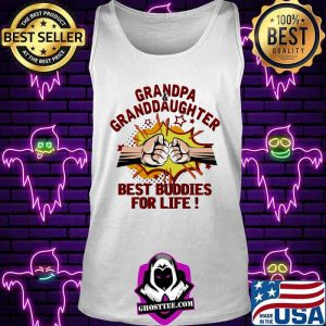 Grandpa Granddaughter Best Buddies For Life Fighting Shirt Tank top