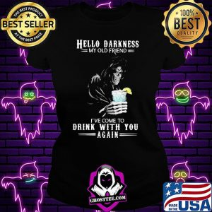Hello Darkness My Old Friend I've Come To Drink With You Again Skull Shirt Ladiestee